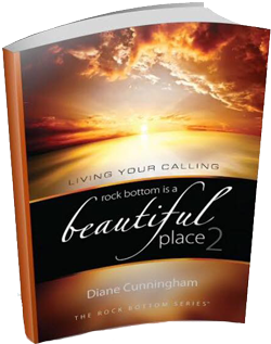 Rock Bottom is a Beautiful Place 2: Living Your Calling